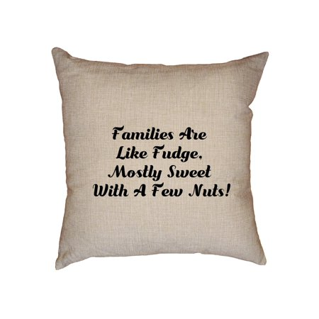Families Are Like Fudge, Mostly Sweet With A Few Nuts! Decorative Linen Throw Cushion Pillow Case with (Sweet As A Nut Sweet Like Tropicana)