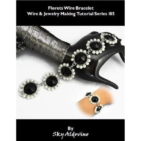 Florets Wire Bracelet Wire & Jewelry Making Tutorial Series I85 - -