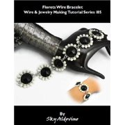 Florets Wire Bracelet Wire & Jewelry Making Tutorial Series I85 - eBook
