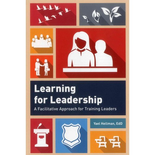 Learning for Leadership: A Facilitative Approach for Training Leaders