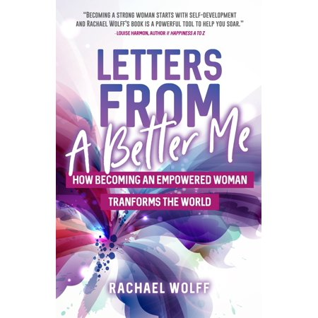 Letters from a Better Me: How Becoming an Empowered Woman Transforms the World (Paperback)