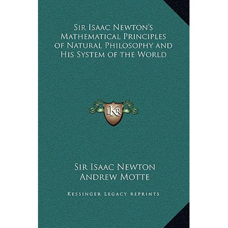 Sir Isaac Newton's Mathematical Principles of Natural Philosophy and His System of the