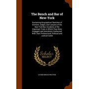 The Bench and Bar of New-York : Containing Biographical Sketches of Eminent Judges, and Lawyers of the New-York Bar, Incidents of the Important Trials in Which They Were Engaged, and Anecdotes Connected with Their Professional, Political and Judicial Caree