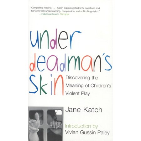 Under Deadman's Skin : Discovering the Meaning of Children's Violent (These Violent Delights Have Violent Ends Meaning)