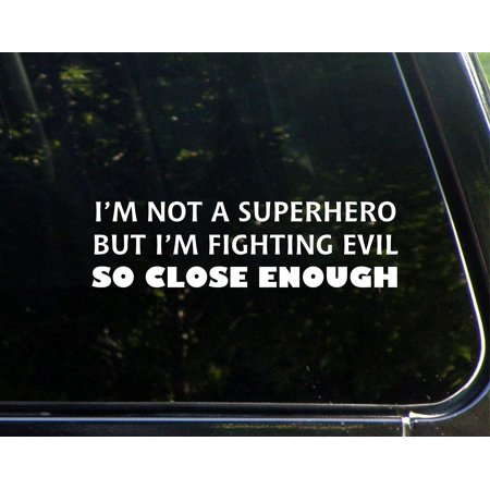 I'm Not A Superhero But I'm Fighting Evil So Close Enough 8-3/4