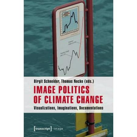 Image Politics of Climate Change: Visualizations, Imaginations, Documentations