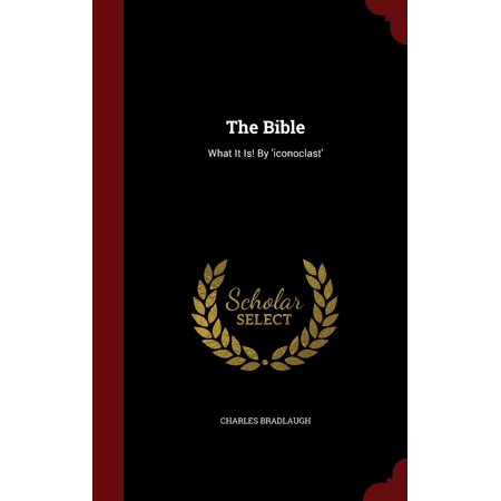 The Bible : What It Is! by 'iconoclast'