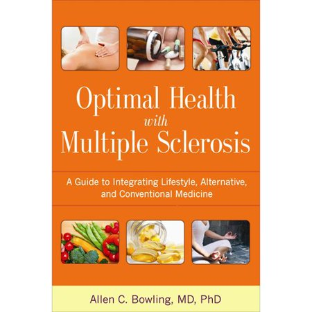 Optimal Health With Multiple Sclerosis  A Guide To Integrating Lifestyle  Alternative  And Conventional Medicine