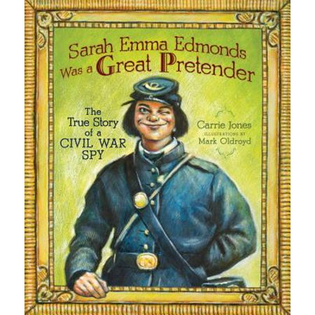 Sarah Emma Edmonds Was a Great Pretender : The True Story of a Civil War