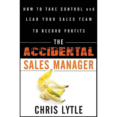The Accidental Sales Manager : How to Take Control and Lead Your Sales Team to Record