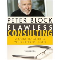 Flawless Consulting: A Guide to Getting Your Expertise Used (Hardcover)
