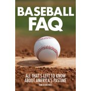 Baseball FAQ : All That's Left to Know about America's Pastime