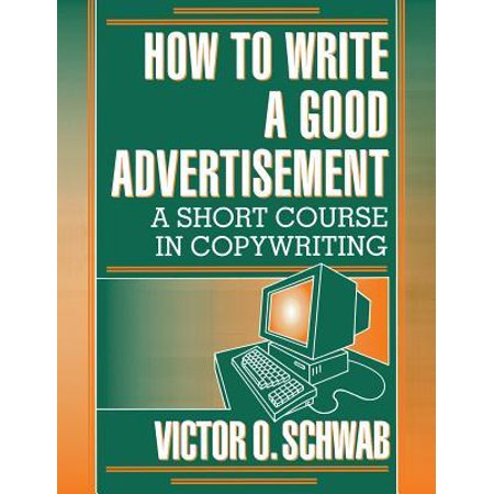 How to Write a Good Advertisement : A Short Course in Copywriting