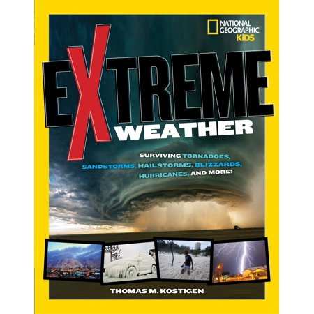 - Extreme Weather : Surviving Tornadoes, Sandstorms, Hailstorms, Blizzards, Hurricanes, and More!