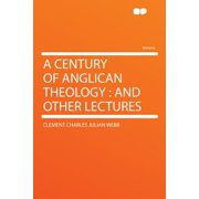 A Century of Anglican Theology: and Other Lectures
