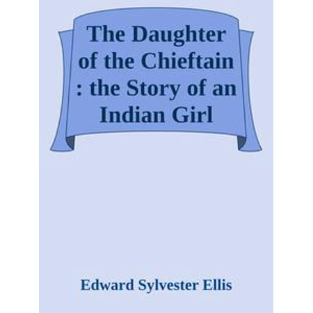 The Daughter of the Chieftain : the Story of an Indian Girl -