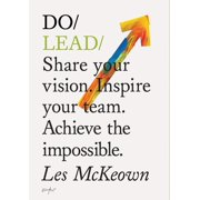 Do Lead : Share your vision. Inspire others. Achieve the impossible. (Business Leadership and Entrepreneurship Book, Gift for Aspiring Entrepreneurs and College Graduates)