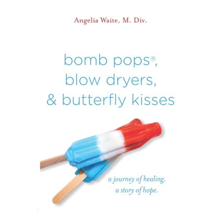 Bomb Pops, Blow Dryers, & Butterfly Kisses - eBook