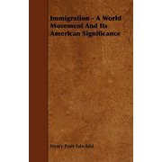 Immigration - A World Movement and Its American Significance