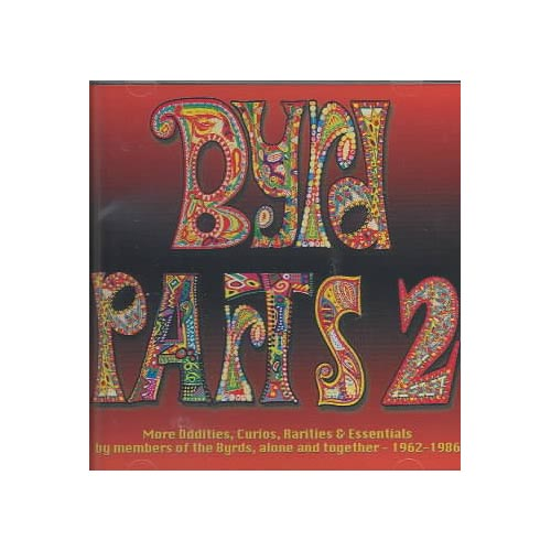Full title: Byrd Parts 2: More Oddities, Curios, Rarities & Essentials By Members Of The Byrds, Alone & Together 1962-1986.<BR>Compilation producers: Glenn A. Baker, Peter Shilito, Kevin Mueller.