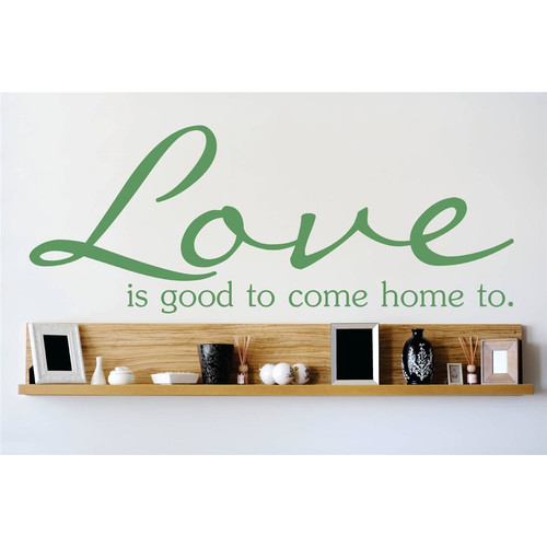 Design With Vinyl Love is Good To Come Home To Wall Decal