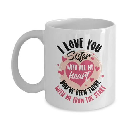 I Love You Sister With All My Heart Sweet Quotes Coffee & Tea Gift Mug, Stuff, Ornament, Cup Décor, Accessories, Merch, Items And Things For Awesome Big Sisters, Best Friend, Cousin Bestie Or