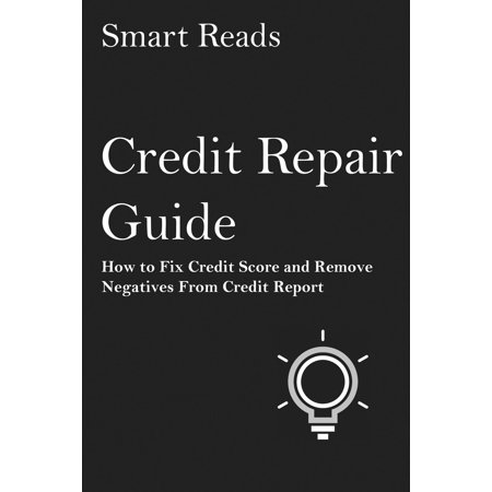 Credit Repair Guide: How to Fix Credit Score and Remove Negatives From Credit Report -