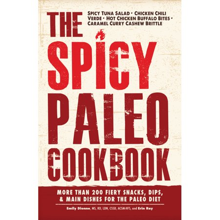 The Spicy Paleo Cookbook : More Than 200 Fiery Snacks, Dips, and Main Dishes for the Paleo Diet