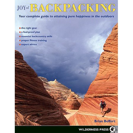 Joy of Backpacking : Your Complete Guide to Attaining Pure Happiness in the Outdoors (The Joy Of Backpacking)