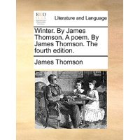 Winter. by James Thomson. a Poem. by James Thomson. the Fourth Edition.