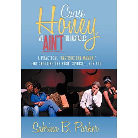 - Cause Honey, We Ain't the Huxtables : A Practical ''Instruction Manual'' for Choosing the Right Spouse for You