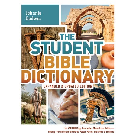 The Student Bible Dictionary--Expanded and Updated Edition : The 750,000 Copy Bestseller Made Even Better--Helping You Understand the Words, People, Places, and Events of