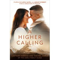 A Higher Calling : Pursuing Love, Faith, and Mount Everest for a Greater Purpose