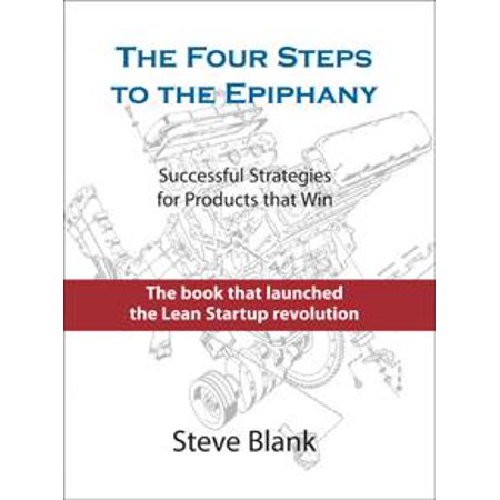 The Four Steps to the Epiphany : Successful Strategies for Products That (Multiple Mini Interview Winning Strategies From Admissions Faculty)