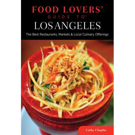 Food Lovers' Guide to Los Angeles : The Best Restaurants, Markets & Local Culinary (Best Street Food In Los Angeles)