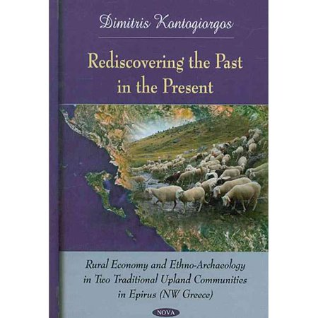 Rediscovering The Past In The Present  Rural Economy And Ethno Archaeology In Two Traditional Upland Communities In Epirus  Nw Greece