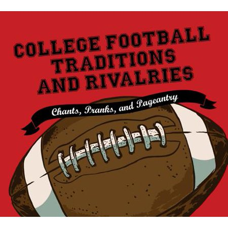 College Football Traditions and Rivalries : Chants, Pranks, and