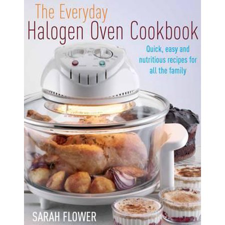 Sarah Coventry Flower (The Everyday Halogen Oven Cookbook: Quick Easy And Nutritious Recipes For All The Family (Paperback) )