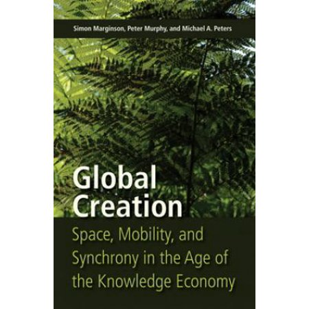 Global Creation  Space  Mobility  And Synchrony In The Age Of The Knowledge Economy
