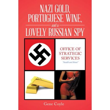 Nazi Gold, Portuguese Wine, and a Lovely Russian Spy -