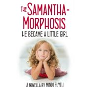The Samantha-Morphosis: He Became a Little Girl - eBook