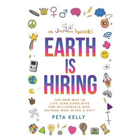 Earth Is Hiring : The New Way to Live, Lead, Earn and Give for Millennials and Anyone Who Gives a Sh*t - Express Hiring