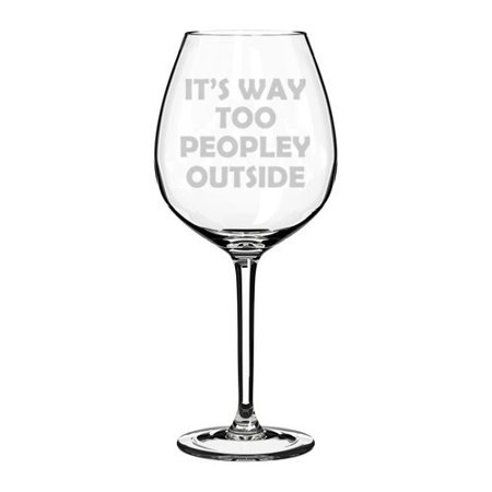 Wine Glass Goblet Funny Introvert It's Way Too Peopley Outside (20 oz Jumbo) (Jumbo Wine Glasses Centerpieces)