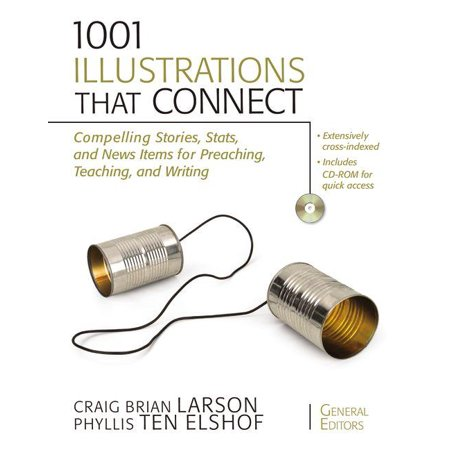1001 Illustrations That Connect : Compelling Stories, STATS, and News Items for Preaching, Teaching, and Writing