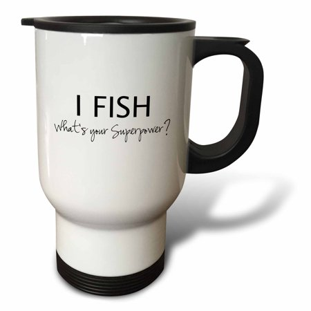 3dRose I Fish - Whats your Superpower - funny fishing love gift for fisherman, Travel Mug, 14oz, Stainless Steel