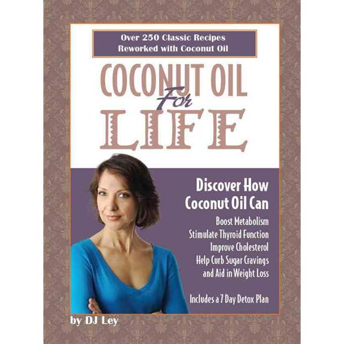 Coconut Oil for Life: Over 250 Classic Recipes Reworked With Coconut Oil