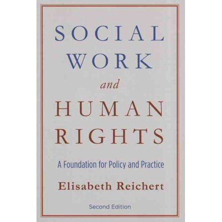 Social Work and Human Rights : A Foundation for Policy and Practice