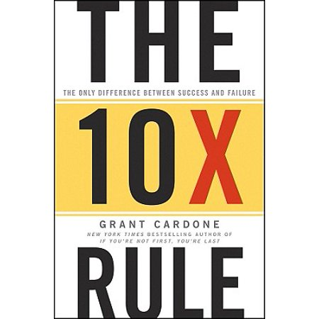 The 10x Rule : The Only Difference Between Success and