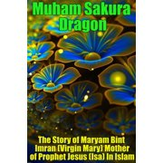 The Story of Maryam Bint Imran (Virgin Mary) Mother of Prophet Jesus (Isa) In Islam - eBook