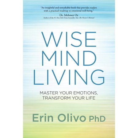 Wise Mind Living : Master Your Emotions, Transform Your